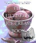 Weinstein, Bruce - The Ultimate Ice Cream Book - Over 500 Ice Creams, Sorbets, Granitas, Drinks, and More