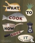 Hornby, Jane - What to Cook and How to Cook it