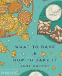 Hornby, Jane - What to Bake & How to Bake It