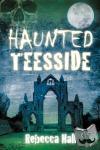 Hall, Rebecca - Haunted Teesside