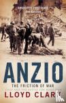 Clark, Lloyd - Anzio: The Friction of War