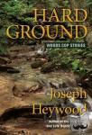 Heywood, Joseph - Hard Ground - Woods Cop Stories