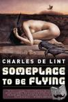 De Lint, Charles - Someplace To Be Flying