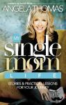 Thomas, Angela - My Single Mom Life - Stories & Practical Lessons for Your Journey