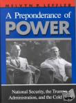 Melvyn P. Leffler - A Preponderance of Power - National Security, the Truman Administration, and the Cold War