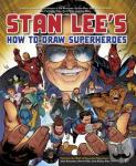 Lee, Stan - Stan Lee's How to Draw Superheroes - From the Legendary Co-Creator of the Avengers, Spider-Man, the Incredible Hulk, the Fantastic Four, the X-Men, and