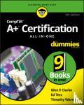 Clarke, Glen E., Tetz, Edward, Warner, Timothy L. - CompTIA A+ Certification All-in-One For Dummies