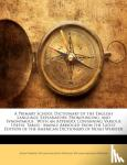 Noah Webster, William Adolphus Wheeler, William Greenleaf Webster - A Primary School Dictionary of the English Language