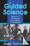 Jaan Valsiner - A Guided Science - History of Psychology in the Mirror of Its Making