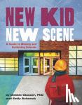 Glasser, Debbie, Ph.D., Schenck, Emily - New Kid, New Scene - A Guide to Moving and Switching Schools