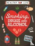 Anna Claybourne - Healthy for Life: Smoking, drugs and alcohol
