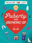 Anna Claybourne - Healthy for Life: Puberty and Growing Up