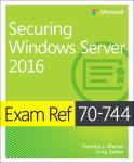 Timothy Warner, Craig Zacker - Exam Ref 70-744 Securing Windows Server 2016