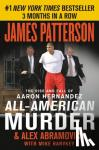 Patterson, James, Abramovich, Alex - All-American Murder - The Rise and Fall of Aaron Hernandez, the Superstar Whose Life Ended on Murderers' Row