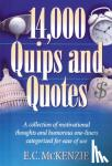 McKenzie, E. C. - 14, 000 Quips and Quotes - A Collection of Motivational Thoughts and Humorous One-liners Categorised for Ease of Use