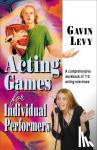 Levy, Gavin - Acting Games for Individual Performers - A Comprehensive Workbook of 110 Acting Exercises