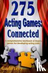 Levy, Gavin - 275 Acting Games -- Connected - A Comprehensive Workbook of Theatre Games for Developing Acting Skills