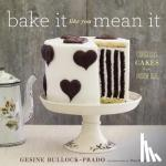 Gesine Bullock-Prado - Bake It Like You Mean It - Gorgeous Cakes from Inside Out