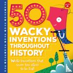 Rhatigan, Joe - 50 Wacky Inventions Throughout History - Weird Inventions That Seem Too Crazy to Be Real!