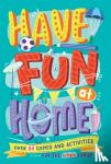 Alison Maloney, Christopher Stevens, A.J. Garces, David Woodroffe - Have Fun at Home