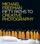 Freeman, Michael - Fifty Paths to Creative Photography - Style & Technique