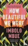 Mbue, Imbolo - How Beautiful We Were
