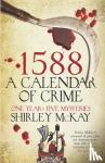 McKay, Shirley - 1588: A Calendar of Crime