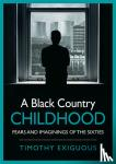 Exiguous, Timothy - A Black Country Childhood