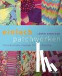 Emerson, Jayne - einfach patchworken - 20 farbenfrohe Projekte für den Einstieg