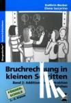Becker, Kathrin - Bruchrechnung in kleinen Schritten 2 - Additon und Subtraktion von Brüchen, 5. - 9. Klasse Förderschule