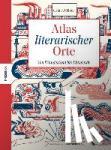 F. Oliver, Cris - Atlas literarischer Orte - Von Wunderland bis Mittelerde