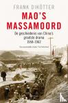 Dikötter, Frank - Mao's massamoord