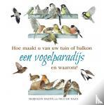 Haan, Nico de, Bastin, Marjolein - Hoe maakt u van uw tuin of balkon een vogelparadijs