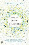 Izadi, Shahroo - Kill it with kindness