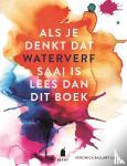Ballart Lilja, Veronica - Als je denkt dat waterverf saai is lees dan dit boek