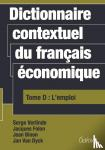 Binon, Jean, Dyck, Jan Van, Folon, Jacques, Verlinde, Serge - Dictionnaire contextuel du français économique Tome D: l' emploi