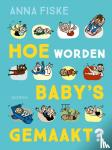 Fiske, Anna - HOE WORDEN BABY'S GEMAAKT?