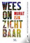 Isik, Murat - Wees onzichtbaar - grote letter uitgave