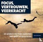 Yperen, Nico van - Focus, vertrouwen, veerkracht en andere mentale aspecten van sport en presteren