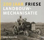 Dijkstra, Henk - 200 jaar Friese landbouwmechanisatie
