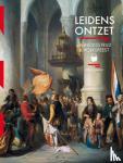 Zijlmans, Jori - Leidens Ontzet. Vrijheidsstrijd & Volksfeest