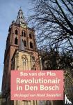 Plas, Bas van der - Revolutionair in Den Bosch
