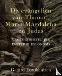 Luttikhuizen, Gerard - De evangeliën van Thomas, Maria Magdalena en Judas