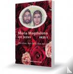 Gaastra-Leven, Gabriela, Gaastra, Reint - Maria Magdalena en Jezus Deel 1 Hun leven, hun liefde, hun missie