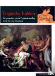 Hupperts, Charles, Jans, Elly - Tragische helden CE Grieks 2015  De gruwelen van de Trojaanse oorlog in de Ilias van Homerus