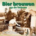 Jonge, Evert de - Bier brouwen op de Veluwe
