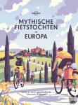 Lonely Planet - Mythische fietstochten in Europa