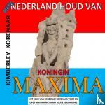 Korenaar, Kimberley - Heel Nederland houd van Koningin Maxima