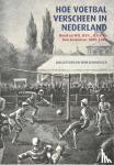 Jan, Luitzen, Wim, Zonneveld - Hoe voetbal verscheen in Nederland