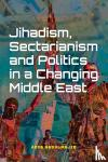 Abdulmajid, Adib - Jihadism, Sectarianism and Politics in a Changing Middle East